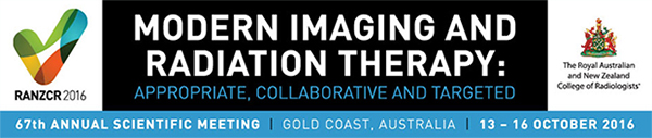 The Royal Australian and New Zealand College of Radiologists' (RANZCR) 67th  Annual Scientific Meeting to be held 13-16 October 2016 on the Gold Coast, Queensland.
